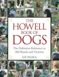 The Howell Book of Dogs: The Definitive Reference to 300 Breeds and Varieties (ISBN: 9780470009215)