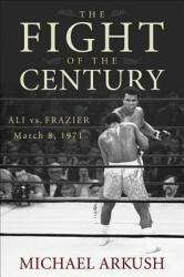 The Fight of the Century: Ali Vs. Frazier March 8, 1971 (ISBN: 9780470056424)