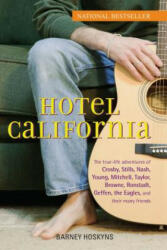 Hotel California: The True-Life Adventures of Crosby, Stills, Nash, Young, Mitchell, Taylor, Browne, Ronstadt, Geffen, the Eagles, and T (ISBN: 9780470127773)