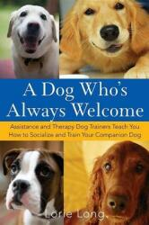 A Dog Who's Always Welcome: Assistance and Therapy Dog Trainers Teach You How to Socialize and Train Your Companion Dog (ISBN: 9780470142486)