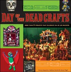 Day of the Dead Crafts: More Than 24 Projects That Celebrate Dia de Los Muertos (ISBN: 9780470258293)