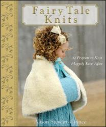 Fairy Tale Knits: 32 Projects to Knit Happily Ever After (ISBN: 9780470262689)