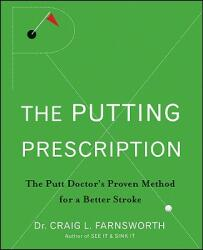 The Putting Prescription: The Putt Doctor's Proven Method for a Better Stroke (ISBN: 9780470371015)