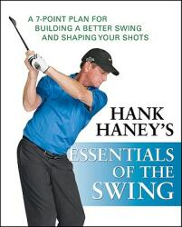 Hank Haney's Essentials of the Swing: A 7-Point Plan for Building a Better Swing and Shaping Your Shots (ISBN: 9780470407486)