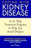 Coping with Kidney Disease - A 12-Step Treatment Program to Help You Avoid Dialysis (ISBN: 9780471274230)