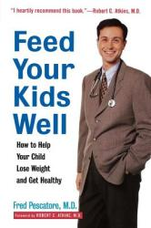 Feed Your Kids Well: How to Help Your Child Lose Weight and Get Healthy (ISBN: 9780471349631)