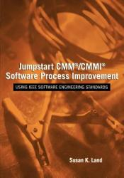 Jumpstart CMM/CMMI Software Process Improvements: Using IEEE Software Engineering Standards (ISBN: 9780471709251)