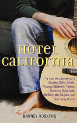 Hotel California: The True-Life Adventures of Crosby, Stills, Nash, Young, Mitchell, Taylor, Browne, Ronstadt, Geffen, the Eagles, and T (ISBN: 9780471732730)