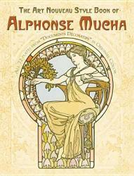 The Art Nouveau Style Book of Alphonse Mucha - Alphonse Mucha (2010)