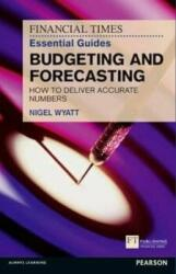 Financial Times Essential Guide to Budgeting and Forecasting - How to Deliver Accurate Numbers (2012)