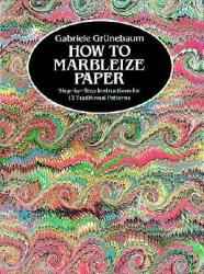 How to Marbleize Paper: Step-By-Step Instructions for 12 Traditional Patterns (2010)
