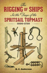 The Rigging of Ships: In the Days of the Spritsail Topmast, 1600-1720 (2003)