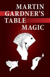 Martin Gardner's Table Magic (2007)