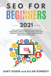 SEO FOR BEGINNERS 2021 - Learn Search Engine Optimization on Google using the Best Secrets and Strategies to Rank your Website First, Get New Customer (ISBN: 9781914192012)