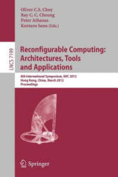 Reconfigurable Computing: Architectures, Tools and Applications - 8th International Symposium, ARC 2012, Hongkong, China, March 19-23, 2012, Proceedi (2012)