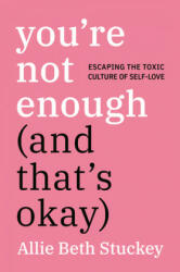 You're Not Enough (and That's Okay): Escaping the Toxic Culture of Self-Love (ISBN: 9780593083840)