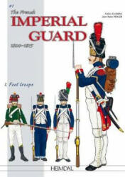 French Imperial Guard 1800-1815. Volume 1 - Andre Jouineau, Jean-Marie Mongin (ISBN: 9782840484776)