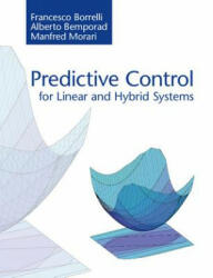 Predictive Control for Linear and Hybrid Systems - Francesco Borrelli, Alberto Bemporad, Manfred Morari (ISBN: 9781107652873)