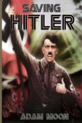 Saving Hitler - Adam Moon (ISBN: 9781495322112)