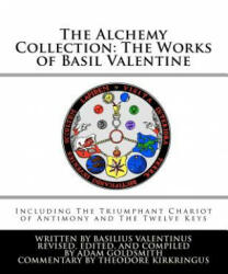 The Alchemy Collection: The Works of Basil Valentine - Basil Valentine, Adam Goldsmith (ISBN: 9781448632336)