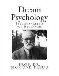 Dream Psychology: Psychoanalysis for Beginners - Prof Dr Sigmund Freud, M D Eder, Andre Tridon (ISBN: 9781484171035)