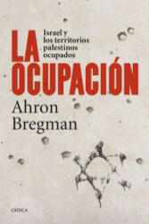 La ocupación : Israel y los territorios palestinos ocupados - Ahron Bregman, Luis A. Noriega Hederich (ISBN: 9788498927306)