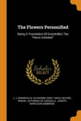 Flowers Personified - J J Grandville, Alphonse Karr, Taxile Delord (ISBN: 9780343544003)