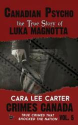 Canadian Psycho: The True Story of Luka Magnotta - Cara Lee Carter, Aeternum Designs, RJ Parker (ISBN: 9781515117506)