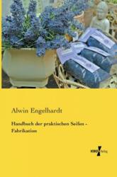 Handbuch der praktischen Seifen - Fabrikation - Alwin Engelhardt (ISBN: 9783956101793)