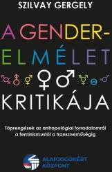 Szilvay Gergely: A gender-elmélet kritikája /KÖNYV/ (2021)