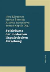 Spielräume der modernen linguistischen Forschung - Martin Šemelík, Alžběta Racochová, Tomáš Koptík (ISBN: 9788024647913)