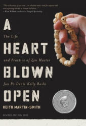 A Heart Blown Open: The Life and Practice of Junpo Denis Kelly Roshi (ISBN: 9780578610351)