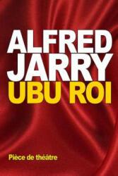 Ubu Roi - Alfred Jarry (ISBN: 9781518871443)