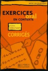 MISE EN PRATIQUE - EXERCICES D'ORAL EN CONTEXTE, NIVEAU DEBUTANT CORRIGÉS - A. Akyuz (ISBN: 9782011551412)