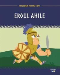 Mitologia pentru copii. Eroul Ahile (ISBN: 9786063353277)