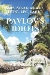 Pavlov's Idiots: Turning Day-To-Day Cyles Into Realized Dreams (ISBN: 9798719472089)