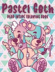 PASTEL GOTH Dead Inside Coloring Book: Kawaii Horror Cute and Creepy Coloring Book (ISBN: 9798716628328)