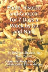Pasta, Risotto and Gnocchi for 7 Days a Week by Gil and Nani: 21 Delicious Recipes for Main Dishes (ISBN: 9798714857447)