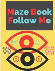 Maze Book Follow Me: A puzzle book of medium level for Kids or children to increase their creativities and keep them engaged in passing tim (ISBN: 9798714013423)