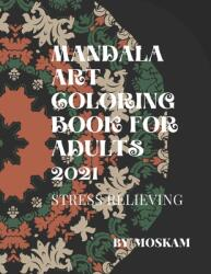 Mandala Art Coloring Book For Adults 2021 Stress Relieving: 30 mandalas, 8, 5x 11 inches (ISBN: 9798712298358)