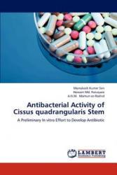 Antibacterial Activity of Cissus quadrangularis Stem - Monokesh Kumer Sen, Hossain Md. Faruquee, A. N. M. Mamun-or-Rashid (2012)