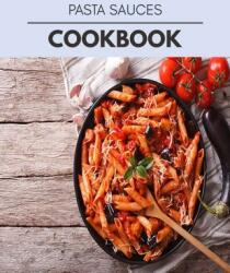 Pasta Sauces Cookbook: Quick, Easy And Delicious Recipes For Weight Loss. With A Complete Healthy Meal Plan And Make Delicious Dishes Even If (ISBN: 9798708191038)