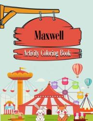 Maxwell Activity Coloring Book For Kids: Fun Activities For Kids - Workbook Games For Daily Learning, Coloring, Mazes, Word Search and More! matte cov (ISBN: 9798705664481)