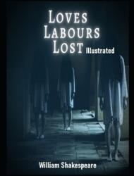 Loves Labours Lost Illustrated (ISBN: 9798704751106)
