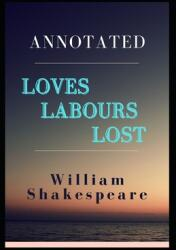 Loves Labours Lost Annotated (ISBN: 9798704182832)