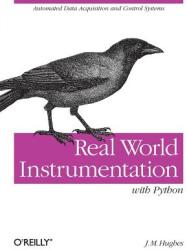 Real World Instrumentation with Python: Automated Data Acquisition and Control Systems (ISBN: 9780596809560)