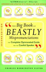 The Big Book of Beastly Mispronunciations: The Complete Opinionated Guide for the Careful Speaker (2006)
