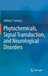 Phytochemicals, Signal Transduction, and Neurological Disorders - Akhlaq A. Farooqui (2012)