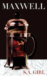 Maxwell: A Story About a Girl Who Falls in Love with a Coffee Machine (ISBN: 9798606526758)