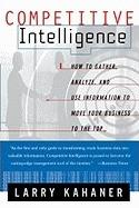 Competitive Intelligence: How to Gather Analyze and Use Information to Move Your Business to the Top (2002)